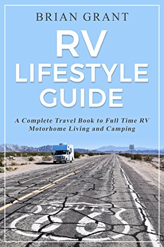 RV Lifestyle Guide: A Complete Travel Book to Full Time RV Motorhome Living and Camping by [Grant, Brian]