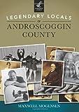 Legendary Locals of Androscoggin County, Maxwell Mogensen, 1467100943