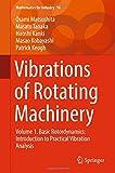 Vibrations of Rotating Machinery: Volume 1. Basic Rotordynamics: Introduction to Practical Vibration Analysis (Mathematics for Industry)