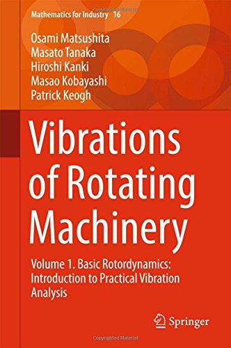Vibrations of Rotating Machinery: Volume 1. Basic Rotordynamics: Introduction to Practical Vibration Analysis (Mathematics for Industry) by Springer