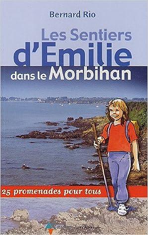 Les Sentiers d'Emilie dans le Morbihan : 25 promenades pour tous pdf, epub ebook