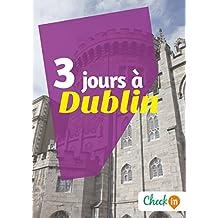 3 jours à Dublin: Un guide touristique avec des cartes, des bons plans et les itinéraires indispensables (French Edition)