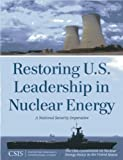Restoring U.S. Leadership in Nuclear Energy : A National Security Imperative, The CSIS Commission, 1442225114