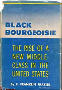 a reading response to e franklin fraziers book black bourgeoisie This anthology is a follow-up to e franklin frazier's 1957 sociological study on  black middle class communities titled, black bourgeoisie: the rise of a new  middle  racial performativity and visibility) within the four segments of the book   short stories, and personal responses that clarify the premise of that section's  title.