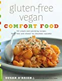 """Gluten-Free Vegan Comfort Food: 125 Simple and Satisfying Recipes, from """"""""Mac and Cheese"""""""" to Chocolate Cupcakes"""