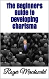 The Beginners Guide to Developing Charisma