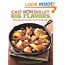 Cast Iron Skillet Big Flavors: 90 Recipes for the Best Pan in Your Kitchen