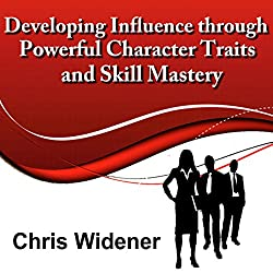 Developing Influence Through Powerful Character Traits and Skill Mastery