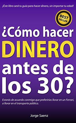 ¿Cómo hacer dinero antes de los 30?: ¡La mejor guía para hacer dinero sin importar tu edad! (Spanish Edition)