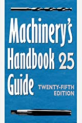 Machinery's Handbook Guide: Guide to the Use of Tables and Formulas in Machinery's Handbook, 25th Edition Hardcover