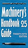 img - for Machinery's Handbook Guide: Guide to the Use of Tables and Formulas in Machinery's Handbook, 25th Edition book / textbook / text book