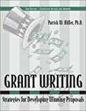Grant Writing : Strategies for Developing Winning Proposals, Miller, Patrick W., 0967327954