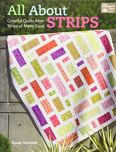 Strip Quilt Designs - All About Strips: Coloful Quilts from Strips of Many Sizes