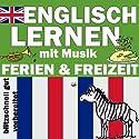 Ferien und Freizeit (Englisch Lernen mit Musik) Hörbuch von Joachim Schwochert Gesprochen von: Peter Bereza