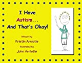 I Have Autism, and That's Okay!, Kristin Arniotis, 0989112160
