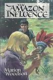 The Amazon Influence, Marion Woodson, 1551430118