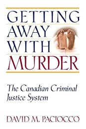 Getting Away with Murder: The Canadian Criminal Justice System (Law & Public Policy)