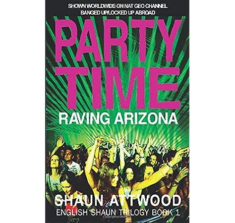 Party Time: Raving Arizona (English Shaun Trilogy): Amazon.es: Attwood, Shaun: Libros en idiomas extranjeros
