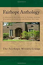 Fairhope Anthology: A Collected Works by the Fairhope Writers' Group