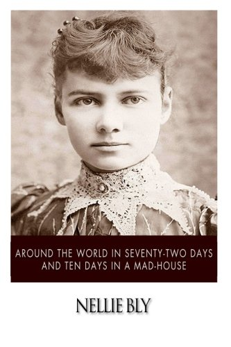 Around the World in Seventy-Two Days and Ten Days in a Mad-House