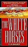 White Horses, C. A. Bauer, 0786006633
