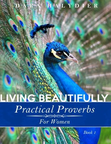 Living Beautifully: Practical Proverbs for Women (Volume 1)