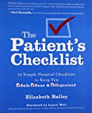 img - for The Patient's Checklist: 10 Simple Hospital Checklists to Keep you Safe, Sane & Organized book / textbook / text book