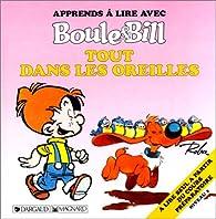 Apprends à lire avec Boule et Bill : Tout dans les oreilles par Jocelyne Girard