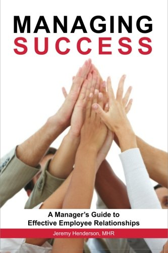 Managing Success: A Manager's Guide to Effective Employee Relationships PDF