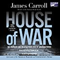 House of War: The Pentagon and the Disastrous Rise of American Power Audiobook by James Carroll Narrated by Robertson Dean