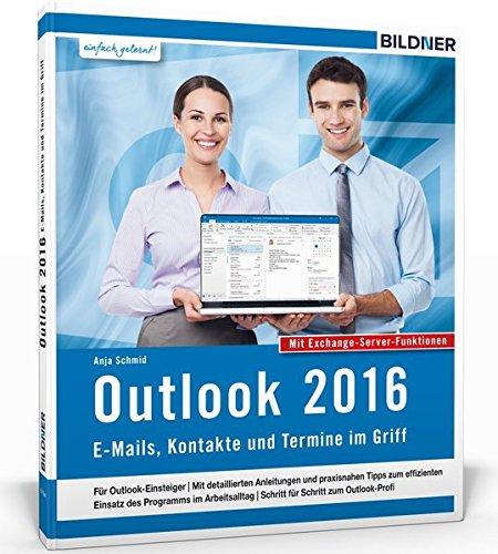 Outlook 2016: E-Mails, Kontakte und Termine im Griff: Mit den Exchange-Server Funktionen für die Nutzung im Unternehmen!