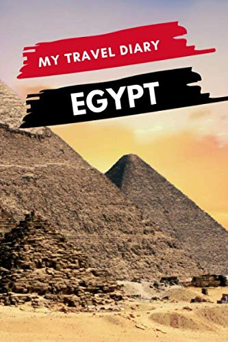 Trip Diary - My Travel Diary EGYPT: Creative Travel Diary, Itinerary and Budget Planner, Trip Activity Diary And Scrapbook To Write, Draw And Stick-In Memories and Adventure Log for holidays in Egypt