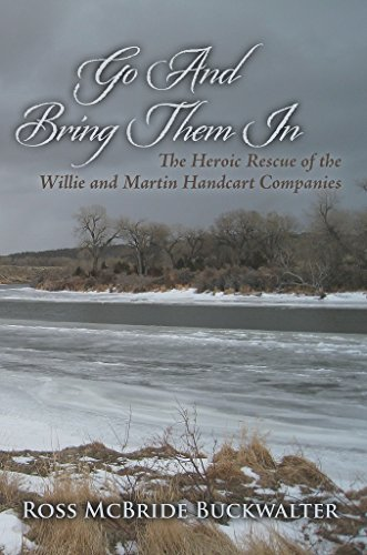 Go And Bring Them In: The Heroic Rescue of the Willie and Martin Handcart Companies Mormon Hand Cart Companies
