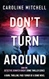 Don't Turn Around: A dark, thrilling, page-turner of a crime novel (Detective Jennifer Knight Crime Thriller Series Book 1)