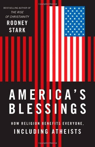 America's Blessings: How Religion Benefits Everyone, Including Atheists by Rodney Stark (2012-11-15)