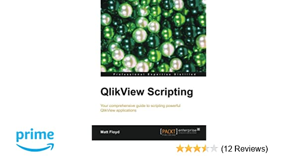 Amazon com: QlikView Scripting (9781782171669): Matt Floyd