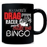 My Favorite Drag Racer Calls Me Bingo - Mug