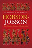 Hobson-Jobson : The Definitive Glossary of British India, Yule, Henry and Burnell, A. C., 0199601135