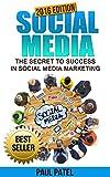 SOCIAL MEDIA: 2016 EDITION: The Secret to Success in Social Media Marketing (Facebook Marketing, Twitter Marketing, Instagram Marketing, LinkedIn Marketing, Instagram, Twitter, YouTube)