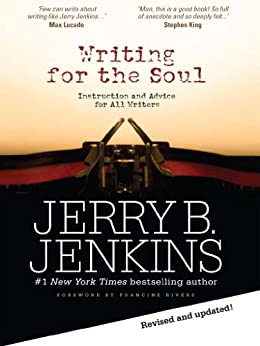 Writing for the Soul: Instruction and Advice from an Extraordinary Writing Life by [Jenkins, Jerry B.]