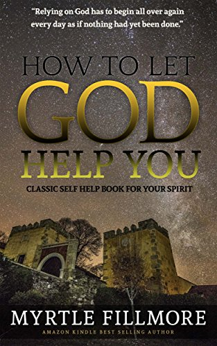 How to Let God Help You: Classic Christianity Book (Illustrated)