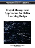 Project Management Approaches for Online Learning Design, Gulsun Eby, 1466628308