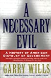 A Necessary Evil: A History of American Distrust of Government