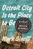 img - for Detroit City Is the Place to Be: The Afterlife of an American Metropolis book / textbook / text book