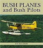 Bush Planes and Bush Pilots, Dan McCaffery, 1550287656