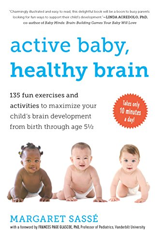 Active Baby, Healthy Brain: 135 Fun Exercises and Activities to Maximize Your Child's Brain Development from Birth Through Age 5 - Store Online Active