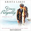 Yours Royally: A Cinderella Love Story: Billionaires and Brides, Book 3 Audiobook by Krista Lakes Narrated by Chandra Skyye