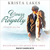 Yours Royally: A Cinderella Love Story: Billionaires and Brides, Book 3 | Krista Lakes