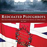 Redcoated Ploughboys: The Volunteer Battalion of Incorporated Militia of Upper Canada, 1813–1815