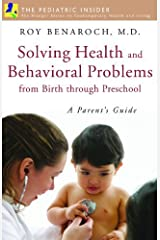 Solving Health and Behavioral Problems from Birth through Preschool: A Parent's Guide (Praeger Series on Contemporary Health & Living) by Roy Benaroch M.D. (2007-08-30) Hardcover